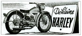 Sans complexe, Harley tenta même d'importer sa petite reine en Europe comme en témoigne cette publicité parue dans un journal hollandais en 1948.