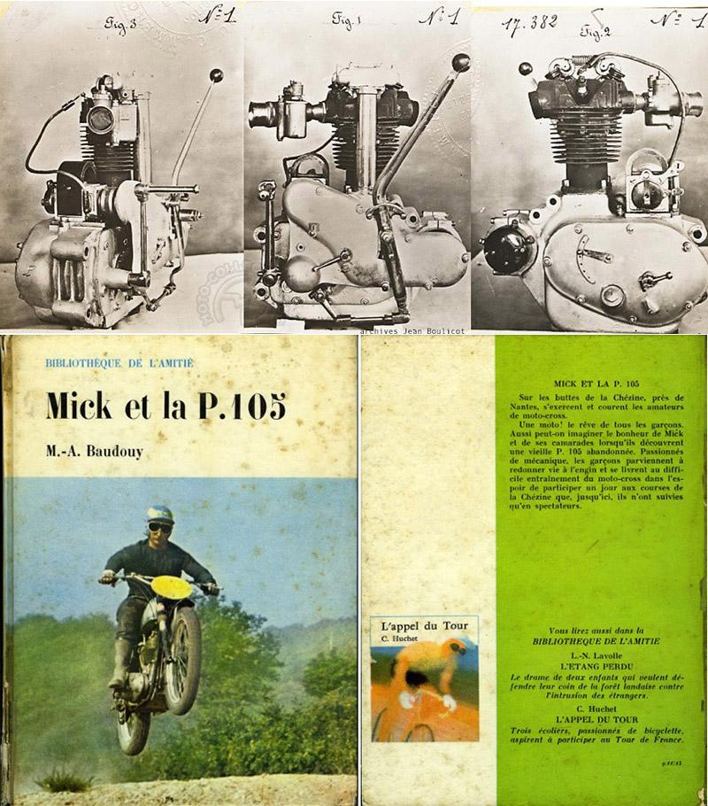 Photos d'usine du moteur dans sa toute première version avec un levier de vitesses direct à droite et un réglage du débit d'huile sur le carter gauche. La P105 inspira même un livre pour la jeunesse par M-A. Baudouy. L'auteur avait vraiment le moral car la lourde P 105 n'était pas spécialement destinée au motocross.